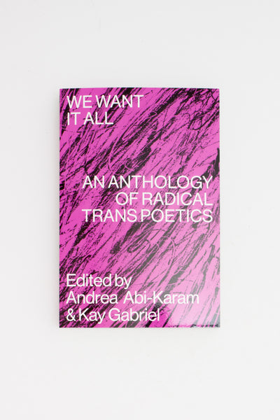 We Want it All: An Anthology of Radical Transpoetics