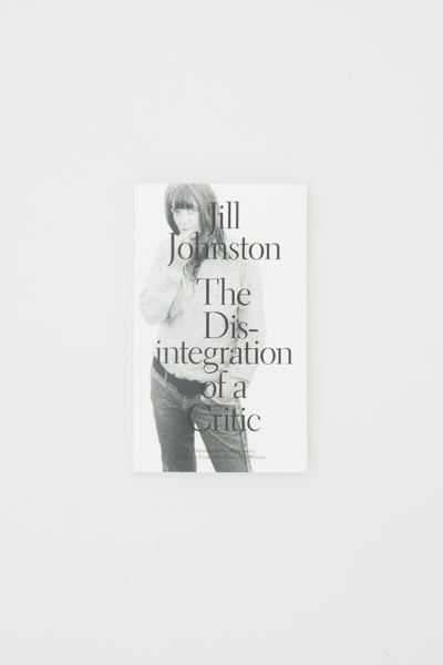 Jill Johnston - The Disintegration of a Critic  - Fiona McGovern, Megan Francis Sullivan, Axel Wieder eds.