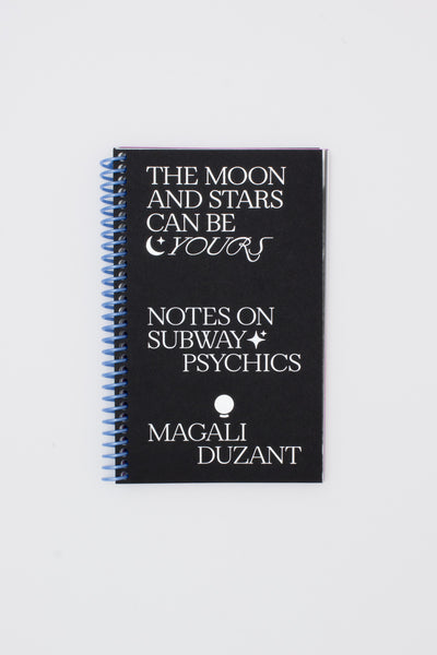 The Moon and Stars Can Be Yours , Notes on Subway Psychics - Magali Duzant