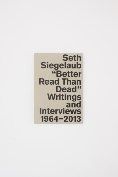 "Seth Siegelaub ""Better Read Than Dead"" Writings and Interviews, 1964–2013"