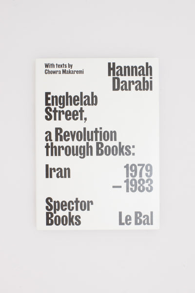 Enghelab Street, A Revolution through Books: Iran 1979 – 1983 - Hannah Darabi