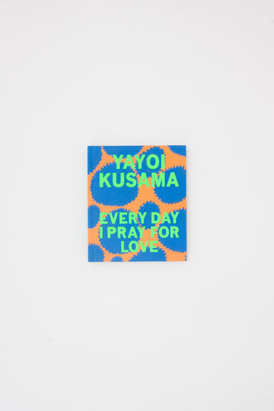 Every Day I Pray For Love - Yayoi Kusama