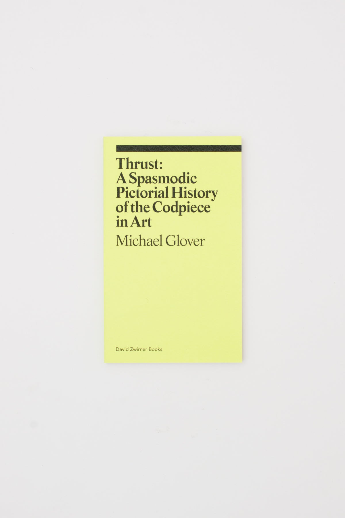 Thrust: A Spasmodic Pictorial History of the Codpiece in Art - Michael Glover
