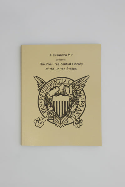 The Pre-Presidential Library of the United States - Aleksandra Mir