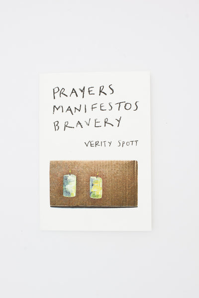 Prayers, Manifestos, Bravery - Verity Spott