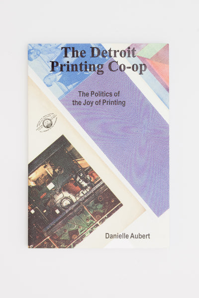 The Detroit Printing Co—op : The Politics of the Joy of Printing - Danielle Aubert