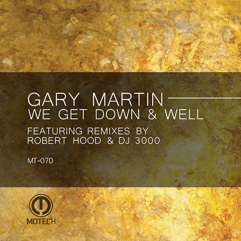 Gary Martin - We Get Down & Well [w/ Robert Hood & DJ 3000 Remixes]