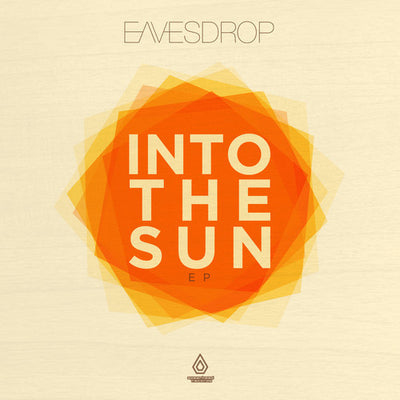 Eavesdrop - Into the Sun - Unearthed Sounds