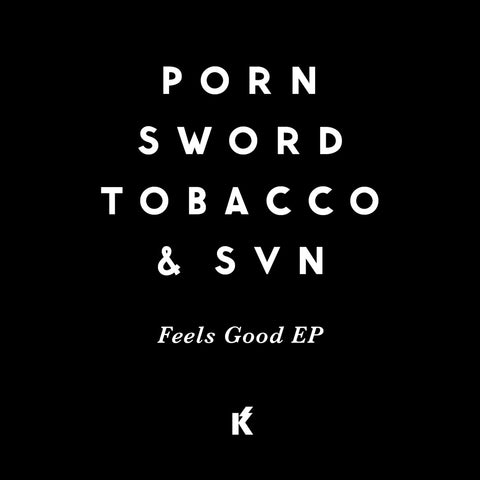 Porn Sword Tobacco & SVN - Feels Good EP