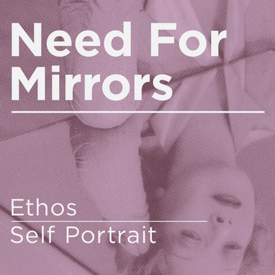 Need For Mirrors - Ethos / Self Portrait - Unearthed Sounds