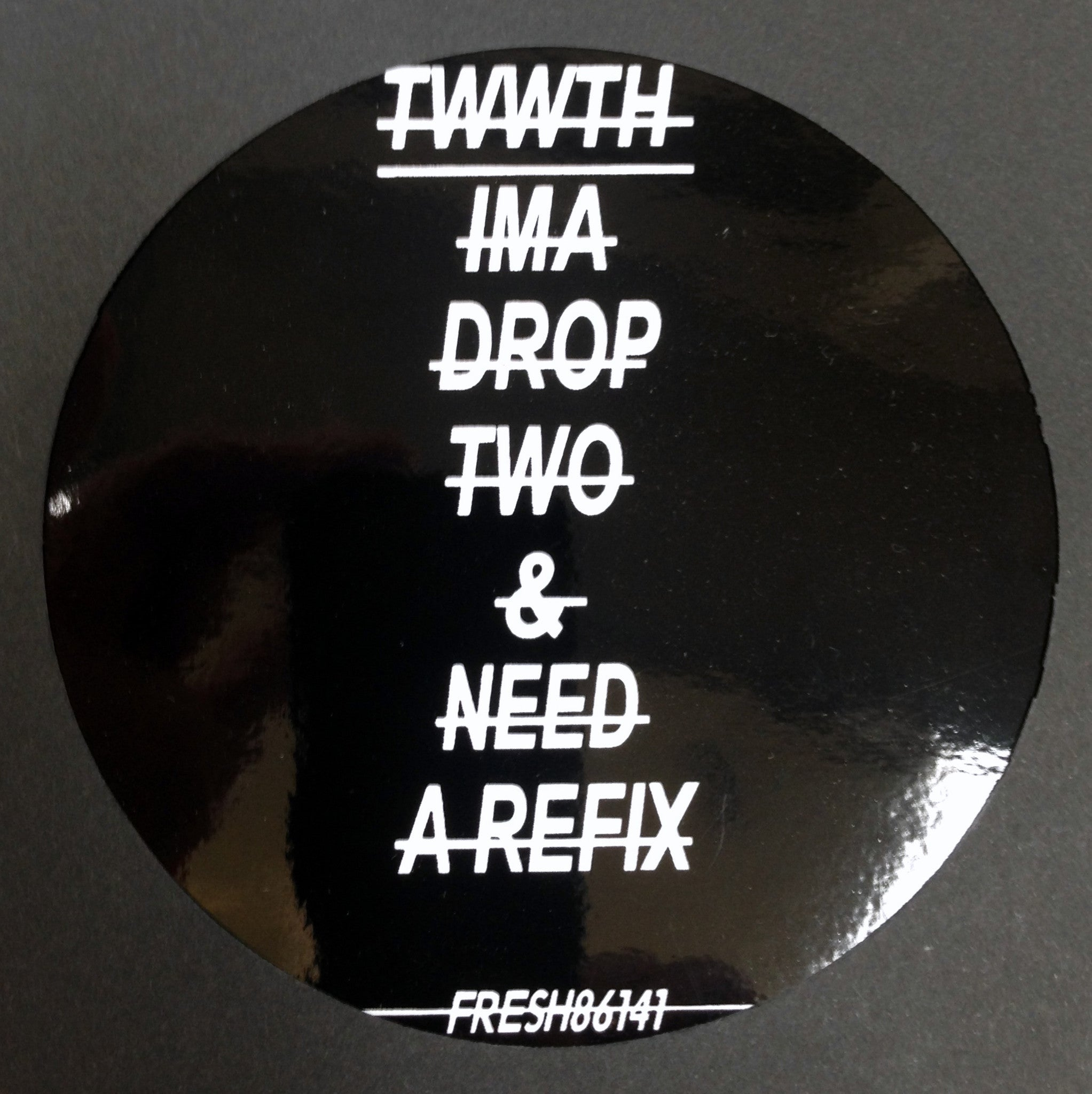 Twwth - I'ma Drop Two / Need A Refix , Vinyl - Fresh 86, Unearthed Sounds