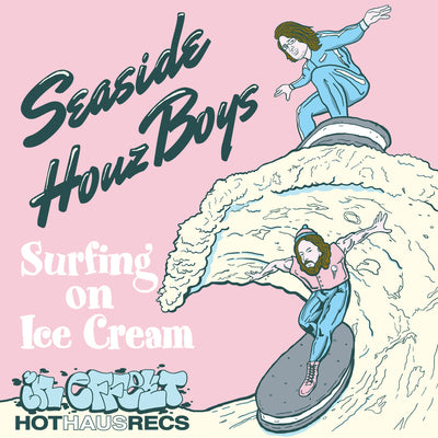 Seaside Houz Boyz - Surfing On Ice Cream - Unearthed Sounds