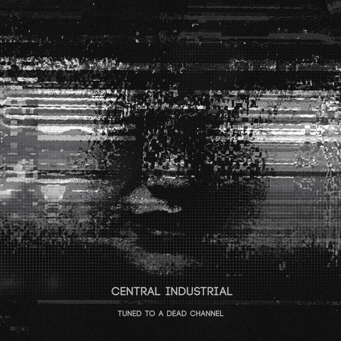 Central Industrial - Tuned to a Dead Channel - Unearthed Sounds
