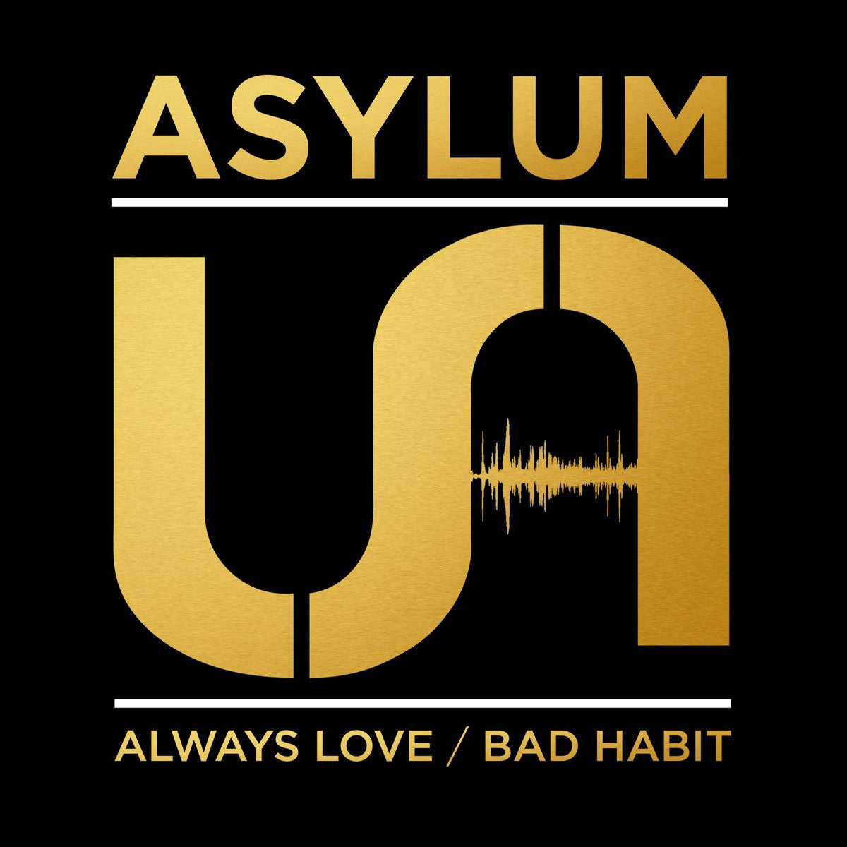 Asylum - Always Love / Bad Habit - Unearthed Sounds
