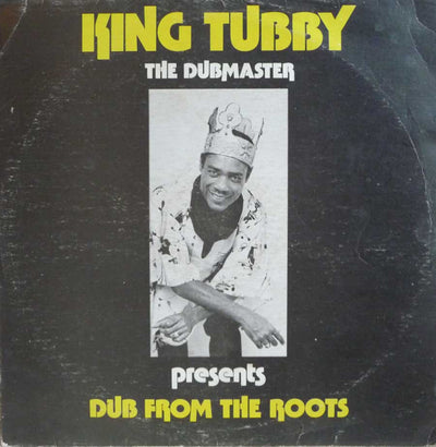King Tubby - Dub From the Roots - Unearthed Sounds