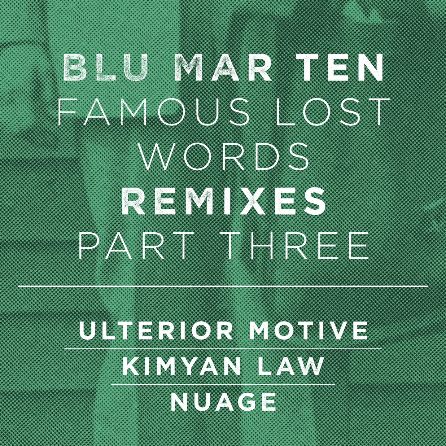 Blu Mar Ten - Famous Lost Words Remixes: Part 3 - Unearthed Sounds