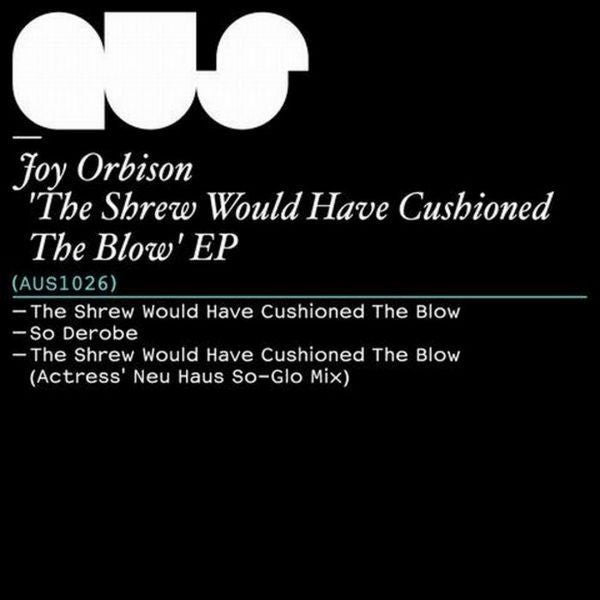 Joy Orbison - The Shrew Would Have Cushioned the Blow , Vinyl - Aus Music, Unearthed Sounds