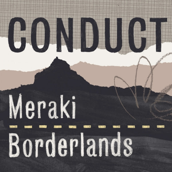Conduct - Meraki / Borderlands - Unearthed Sounds