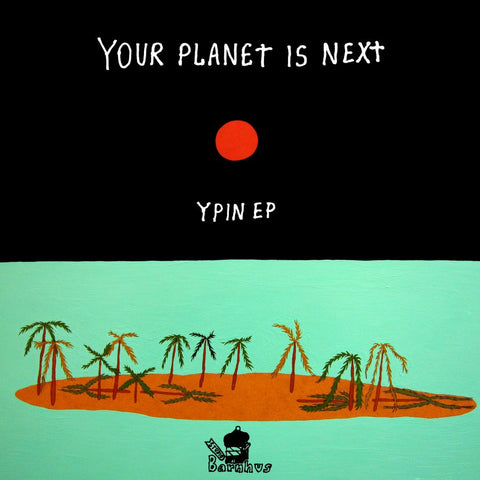 Your Planet Is Next - Ypin Ep