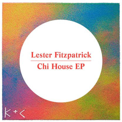 Lester Fitzpatrick - Chi House , Vinyl - Kick + Clap / Because, Unearthed Sounds