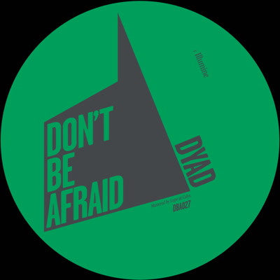 Dyad - Illumine , Vinyl - Dont Be Afraid, Unearthed Sounds