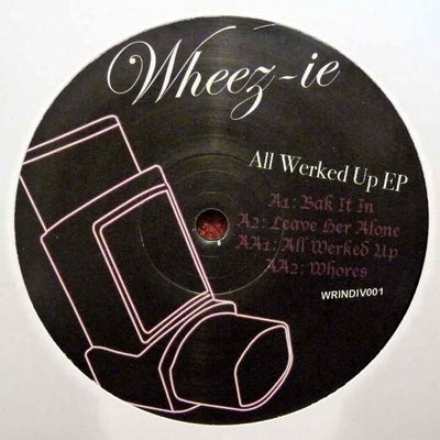 Wheez-ie - All Werked Up EP - Unearthed Sounds
