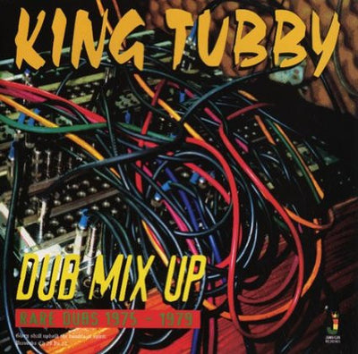 King Tubby - Dub Mix Up: Rare Dubs 1975-1979 - Unearthed Sounds