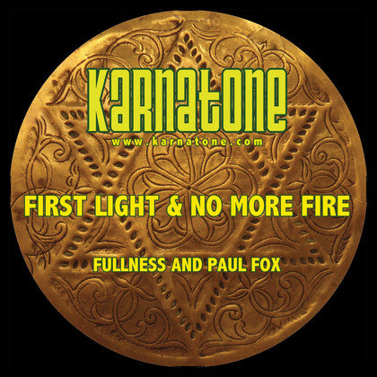 Fullness and Paul Fox - First Light and No more Fire , Vinyl - Karnatone, Unearthed Sounds