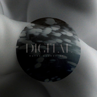 Digital - Water Bucket EP - Unearthed Sounds
