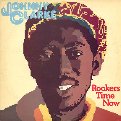 "Johnny Clarke - Rockers Time Now [12"" Vinyl LP] - Unearthed Sounds"
