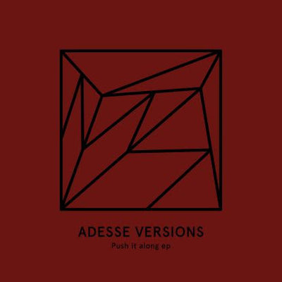 Adesse Versions - Push it along EP - Unearthed Sounds