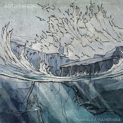 Asta Hiroki - Channels / Vulnerable - Unearthed Sounds, Vinyl, Record Store, Vinyl Records