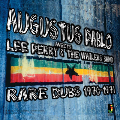Augustus Pablo Meets Lee Perry & The Wailers Band - Rare Dubs 1970-1971 - Unearthed Sounds