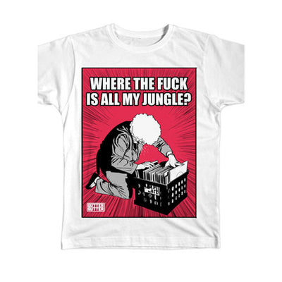 Where the F**k is all My Jungle? T-Shirt - Unearthed Sounds
