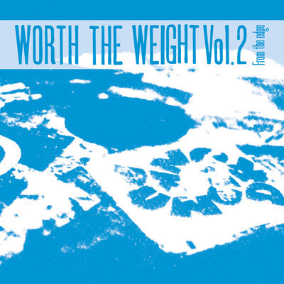 Worth the Weight, Vol. 2 – From the Edge - Unearthed Sounds