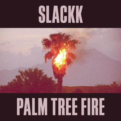 Slackk - Palm Tree Fire - Unearthed Sounds
