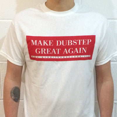 Make Dubstep Great Again T-Shirt - Unearthed Sounds