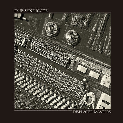 Dub Syndicate - Displaced Masters [LP] - Unearthed Sounds