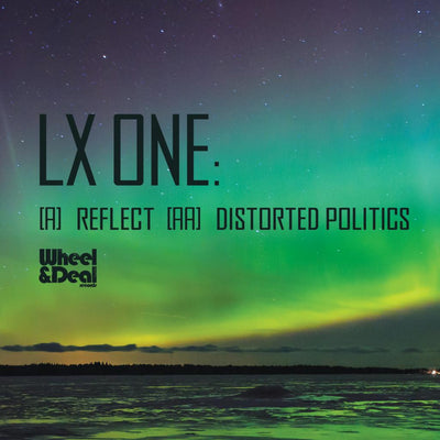 LX One - Reflect / Distorted Politics , Vinyl - Wheel and Deal Records, Unearthed Sounds