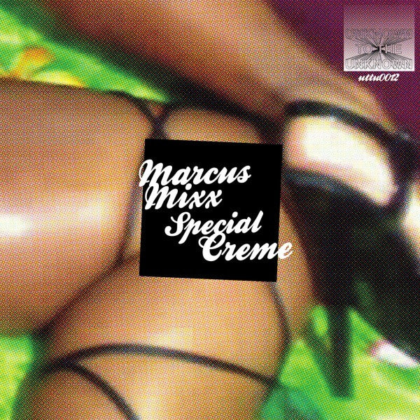 Marcus Mixx - Special Creme - Unearthed Sounds