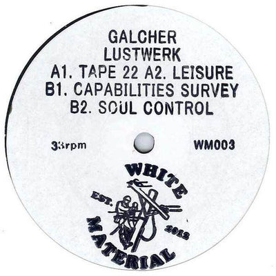 Galcher Lustwerk - Tape 22 / Leisure / Capabilities Survey / Soul Control - Unearthed Sounds
