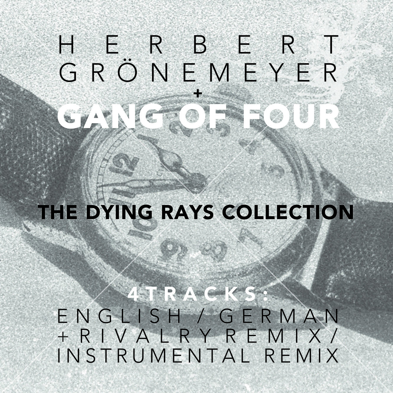 Gang of Four & Herbert Grönemeyer - The Dying Rays Collection / Die Staubkorn-Sammlung - Unearthed Sounds