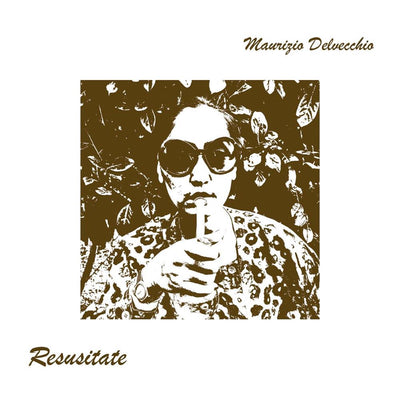 Maurizio Delvecchio - Resusitate [Official Reissue / Full Colour Sleeve] - Unearthed Sounds