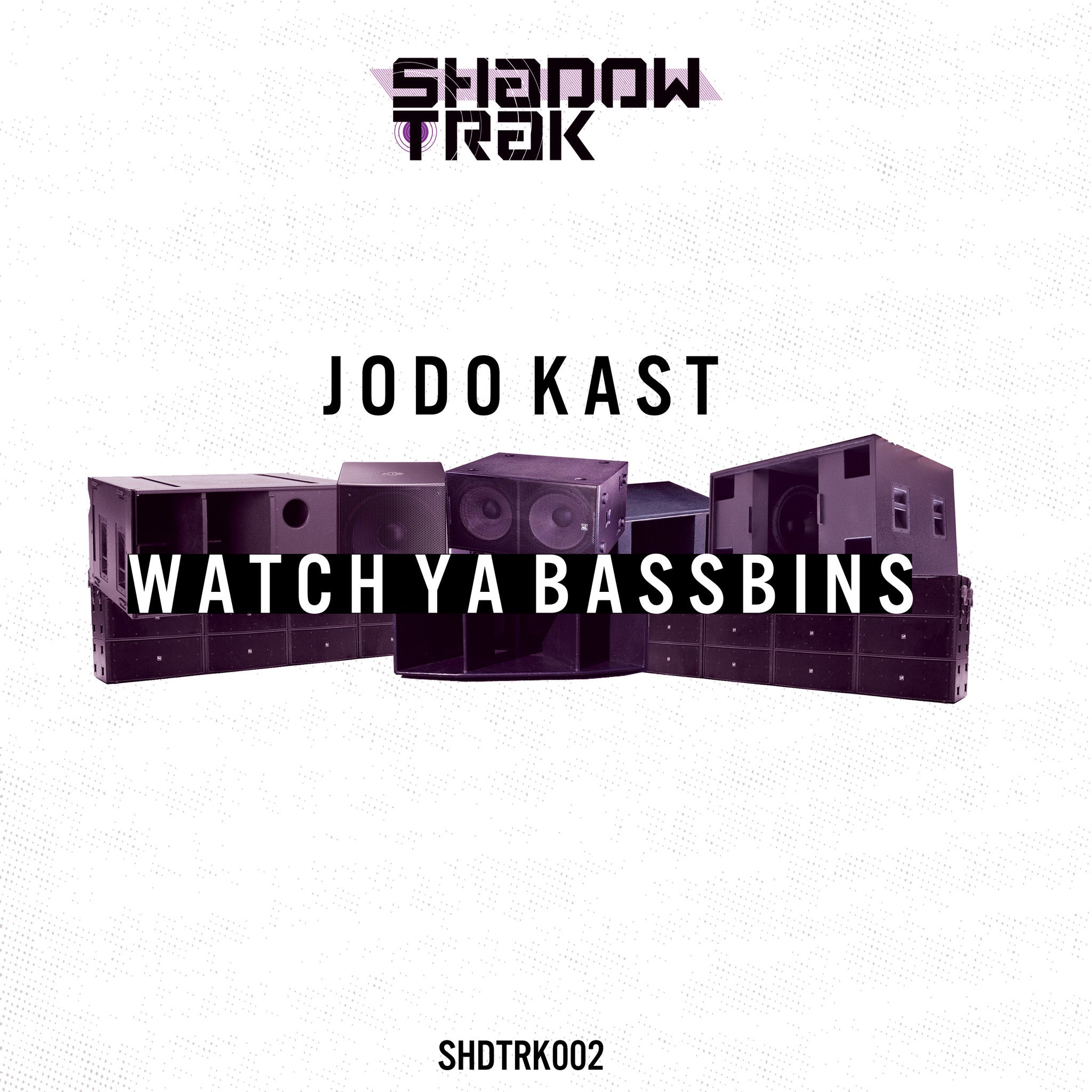 Jodo Kast - Watch Ya Bassbins , Vinyl - ShadowTrak, Unearthed Sounds