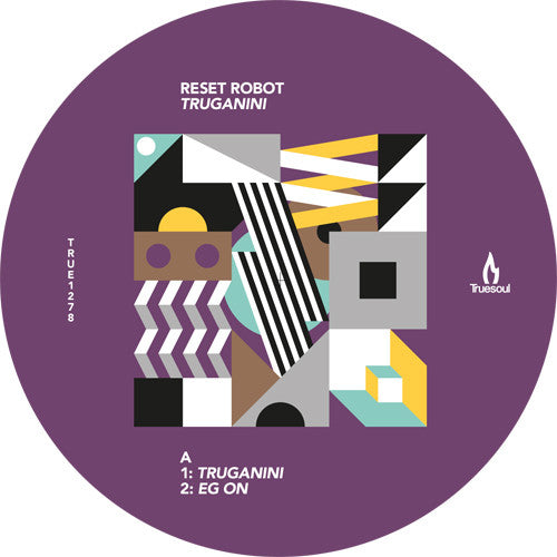 Reset Robot - Truganini , Vinyl - Truesoul, Unearthed Sounds