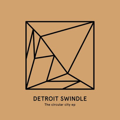 Detroit Swindle - The Circular City EP - Unearthed Sounds