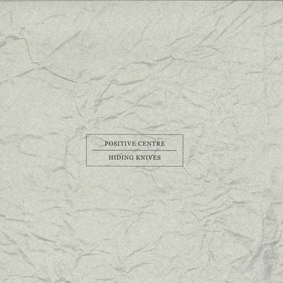 Positive Centre - Hiding Knives - Unearthed Sounds, Vinyl, Record Store, Vinyl Records
