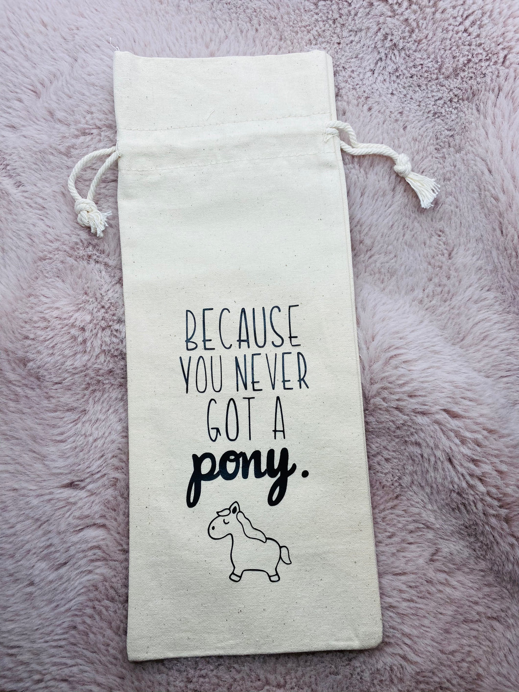 Because You Never Got a Pony Franc It Wine Bag