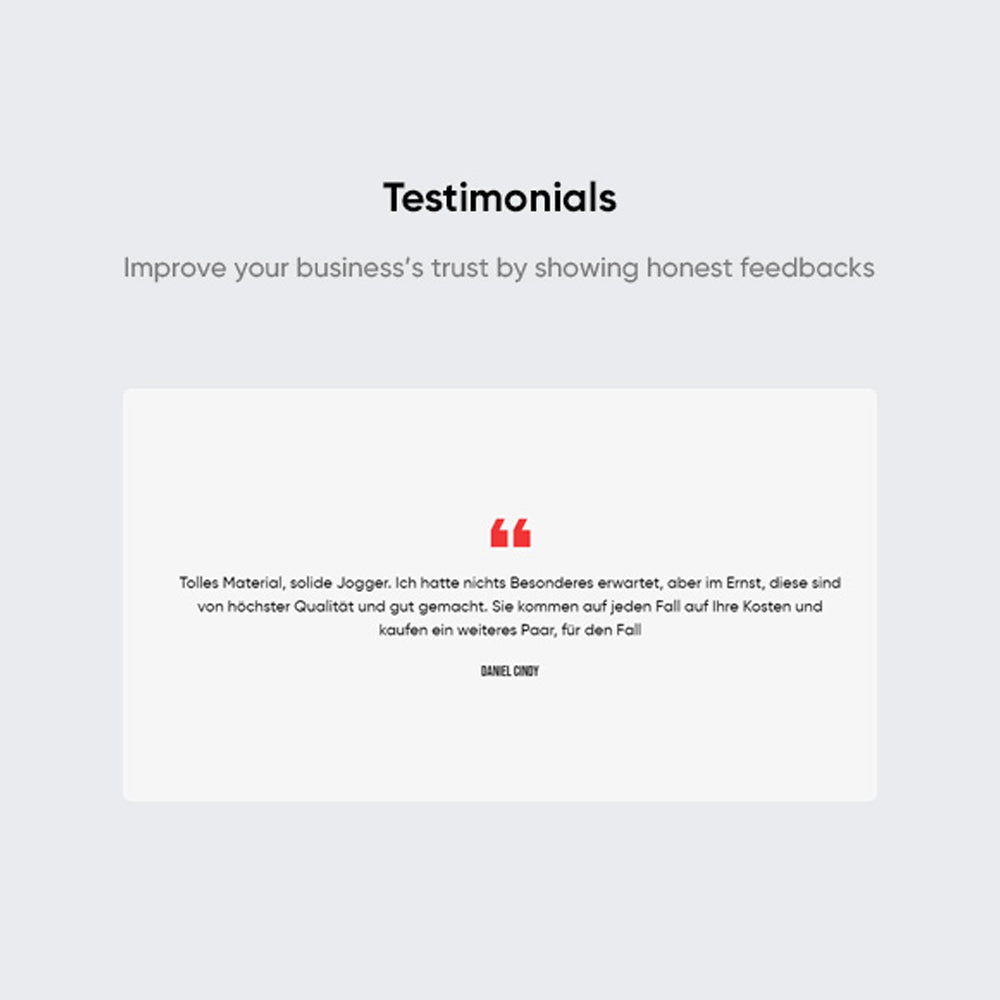 TestimonialsImprove your business's trust by showing honest feedbacks