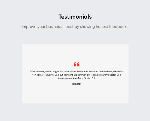 Testimonials Improve your business's trust by showing honest feedbacks